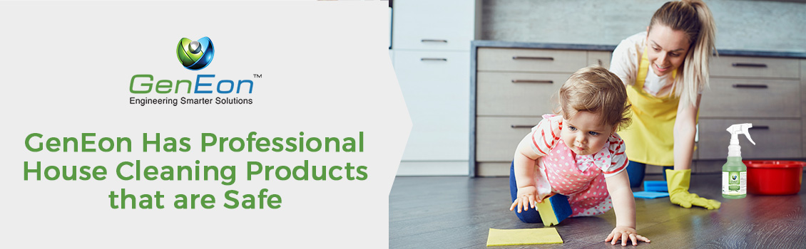 GenEon has Professional House Cleaning Products that are Safe