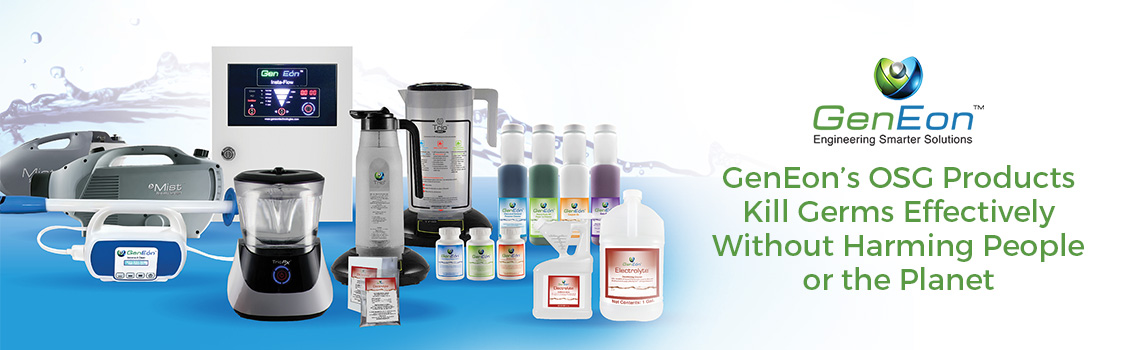 GenEon's OSG Products Kill Germs without Harming People or the Planet