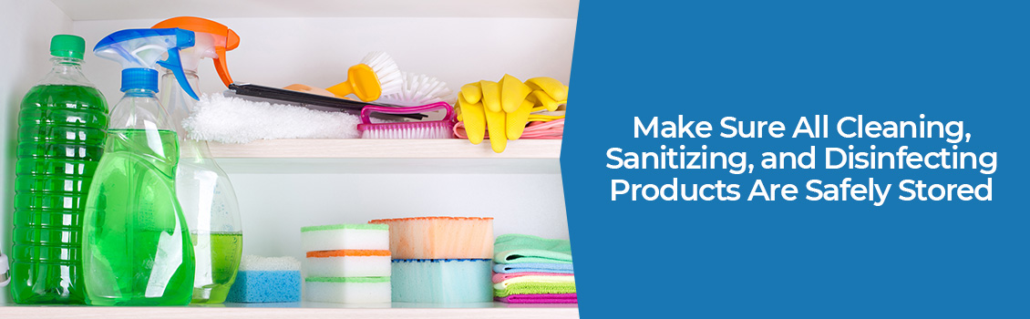 Cleaning, Sanitizing, and Disinfecting Products Safely Stored